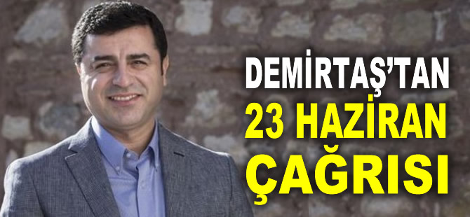 Selahattin Demirtaş'tan 23 Haziran çağrısı