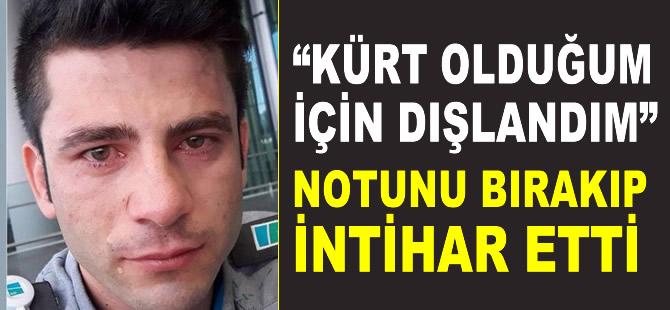 'Kürt olduğum için dışlandım' diyen güvenlik görevlisi intihar etti