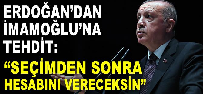Erdoğan'dan İmamoğlu'na tehdit: Hesabını vereceksin