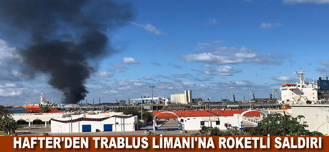 Hafter milisleri Trablus Limanı'na roketli saldırı düzenledi.