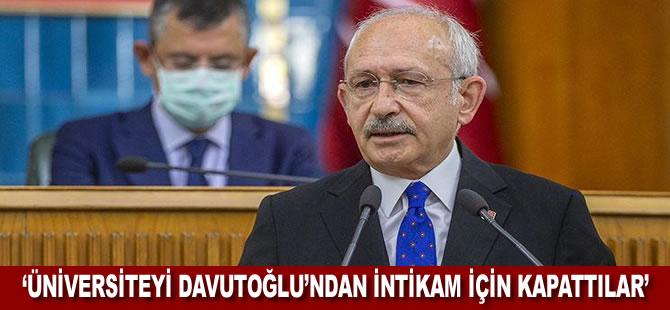 Kılıçdaroğlu: İstanbul Şehir Üniversitesi'ni Davutoğlu'ndan intikam almak için kapattılar