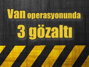 Van'da Operasyonda 3 şüpheli gözaltına alındı