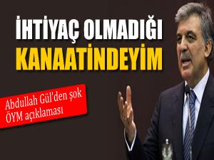 Abdullah Gül: ÖYM'ye ihtiyaç yok