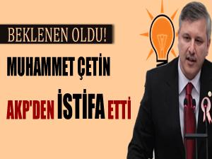 Muhammed Çetin, AK Parti'den istifa etti