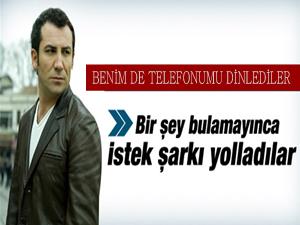 Ferhat Göçer: Benim de telefonumu dinlediler