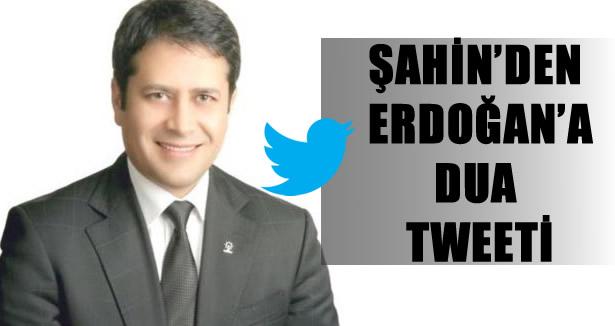 Şahin'den Recep Tayyip Erdoğan için dua tweeti