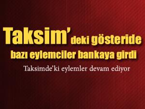 Taksim'deki gösteride bazı eylemciler bankaya girdi