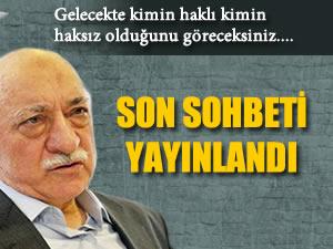 Fethullah Gülen'in son sohbeti yayınlandı