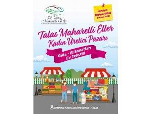 Talas'ta 'Maharetli Eller Üretici Pazarı' açılıyor