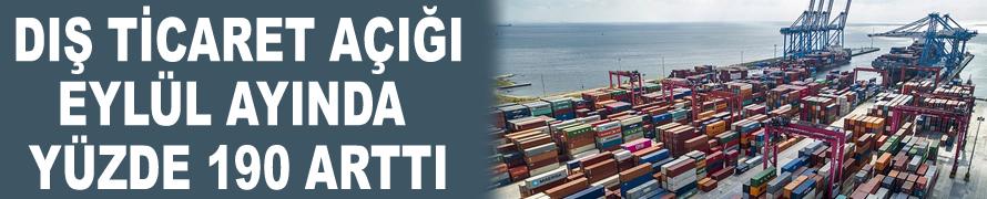 Dış ticaret açığı Eylül ayında yüzde 190 arttı