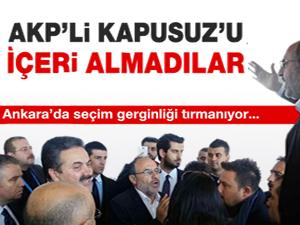 Ankara'da seçim gerginliği: Kapusuz içeri alınmadı