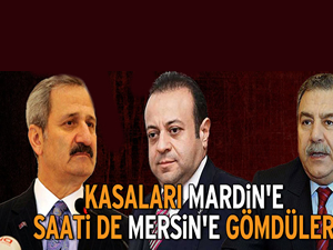 Kasaları Mardin'e, saati de Mersin'e gömdüler