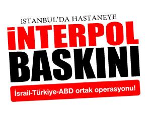 İstanbulda Özel hastaneye İnterpol baskını!