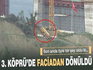 3.köprü inşaatında faciadan dönüldü
