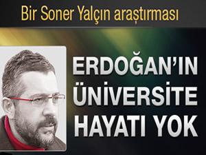 Soner Yalçın:'Erdoğan'ın üniversite hayatı yok'