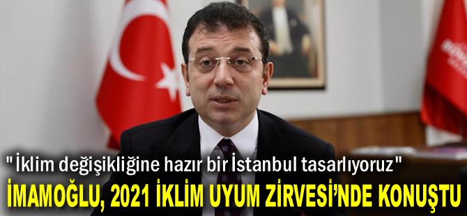 İmamoğlu, 2021 İklim Uyum Zirvesi'nde Konuştu: İklim değişikliğine hazır bir İstanbul tasarlıyoruz