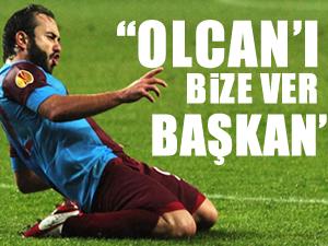 """""""Olcan'ı bize ver Başkan"""""""