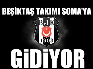 Beşiktaş Soma'ya gidiyor!