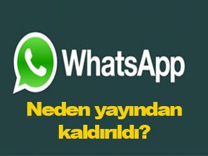 Whatsapp neden yayından kaldırıldı?
