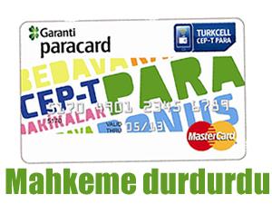 Cep-T Para ve Paracard, Mahkeme tarafından durduruldu