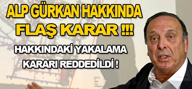 Alp Gürkan'ın yakalama kararı iptal oldu!