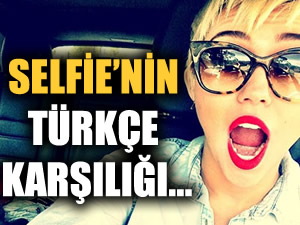 'Selfie'nin Türkçe karşılığını açıklandı