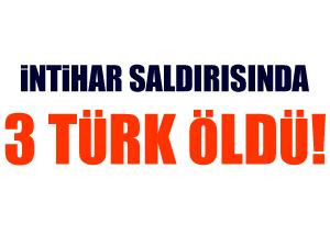 İntihar saldırısında 3 Türk mühendis hayatını kaybetti