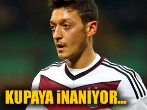 Mesut Özil kupaya inanıyor