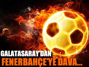 Galatasaray'dan Fenerbahçe'ye dava!