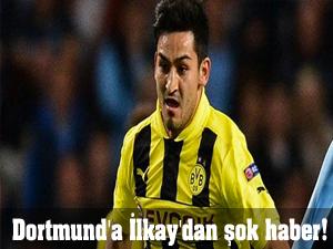 Dortmund'a İlkay'dan şok haber!