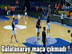 Galatasaray maça çıkmadı!