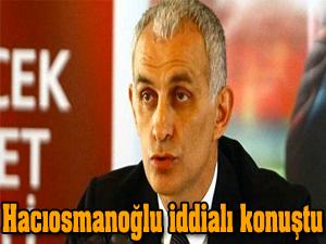 Hacıosmanoğlu iddialı konuştu