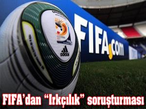 """FIFA'dan """"Irkçılık"""" soruşturması"""