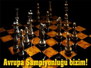 Satranç Avrupa Şampiyonuyuz!