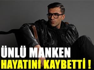 Manken Mesut Kaya'yı kaybettik
