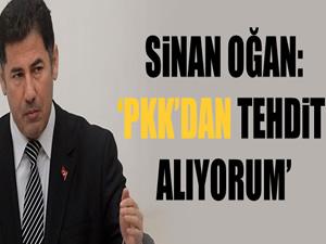 Sinan Oğan:PKK'dan tehdit alıyorum