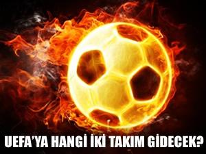 UEFA'ya hangi Türk takımları katılacak?