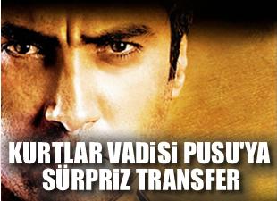 Kurtlar Vadisi Pusu'ya sürpriz transfer