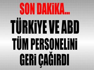 FLAŞ! Türkiye ve ABD tüm personelini geri çağırdı