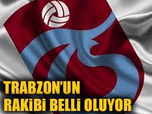 Trabzonspor rakibi belli oluyor
