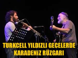 Turkcell Yıldızlı Geceler'de Karadeniz rüzgarı