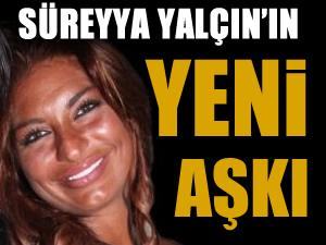 Süreyya Yalçın'ın yeni aşkı!