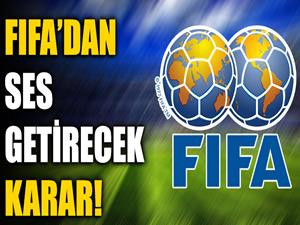 FIFA'dan ses getirecek karar!