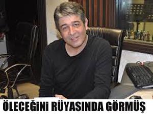 Murat Göğebakan öleceğini rüyasında görmüş