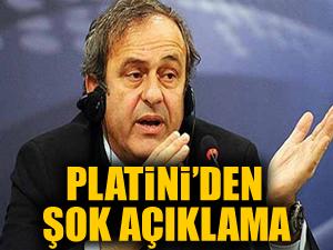 Platini'den şok açıklama