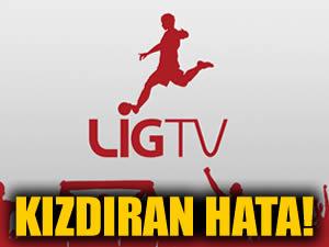 Lig TV'den taraftarları kızdıran hata!