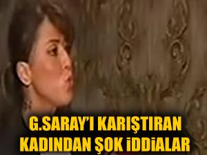 Galatasaray'ı karıştıran kadından skandal iddialar!