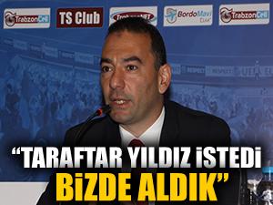 """Trabzonspor CEO'su Burak Gürdal:""""Taraftar yıldız istedi, biz de aldık"""""""