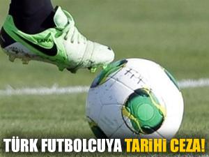 Türk futbolcuya tarihi ceza!