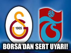 G.saray ve Trabzonspor'a Borsa'dan sert uyarı geldi!